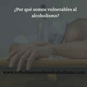 ¿Por qué somos vulnerables al alcoholismo?