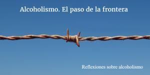 Alcoholismo. El paso de la frontera